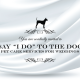 image that says say I do to the dog pet care services for weddings